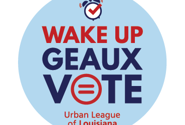 Urban League of Louisiana Announces WAKE UP THE VOTE LOUISIANA