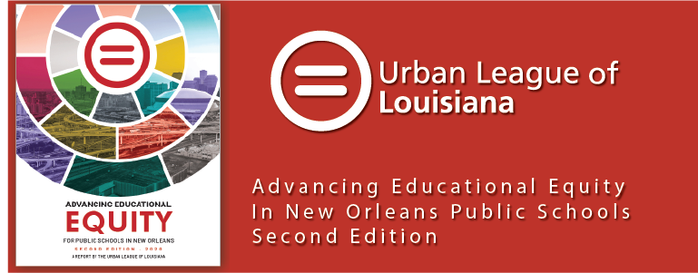 Urban League releases Advancing Educational Equity In New Orleans Public Schools Second Edition
